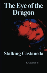 The Eye of the Dragon: Stalking Castaneda | Rio Guzman's Journal